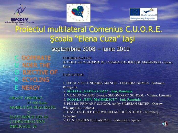 """Pro iectul multilateral Comenius  C.U.O.R.E. Şcoala """"Elena Cuza"""" Iaşi septembrie 2008 – iunie 2010 COORDONATOR: SCUOLA SEC..."""