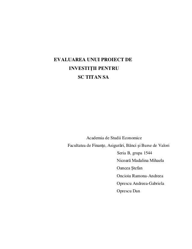 EVALUAREA UNUI PROIECT DE INVESTIŢII PENTRU SC TITAN SA Academia de Studii Economice Facultatea de Finanţe, Asigurări, Băn...