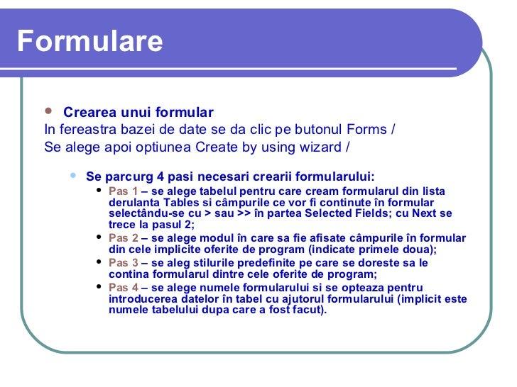 Formulare <ul><li>Crearea unui formular </li></ul><ul><li>In fereastra bazei de date se da clic pe butonul Forms /  Formul...