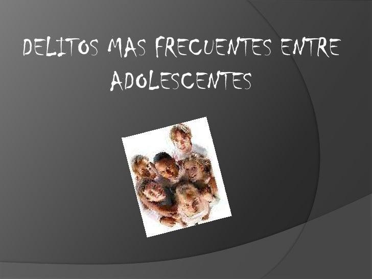 DELITOS MAS FRECUENTES ENTRE         ADOLESCENTES