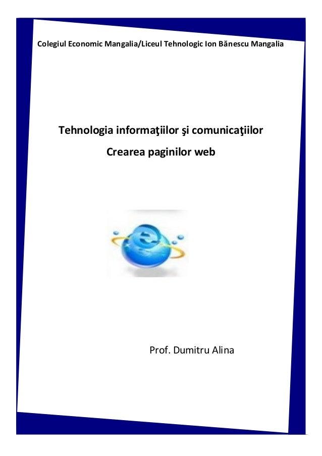 1 Colegiul Economic Mangalia/Liceul Tehnologic Ion Bănescu Mangalia Tehnologia informaţiilor şi comunicaţiilor Crearea pag...