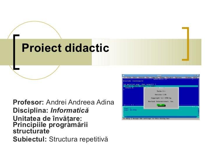 Proiect didactic Profesor:  Andrei Andreea Adina Disciplina:  Informatică Unitatea de învăţare:  Principiile programării s...