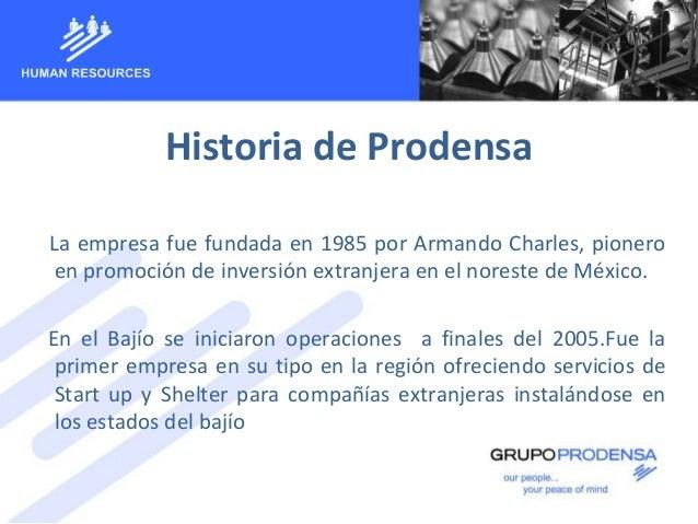 Historia de ProdensaLa empresa fue fundada en 1985 por Armando Charles, pioneroen promoción de inversión extranjera en el ...