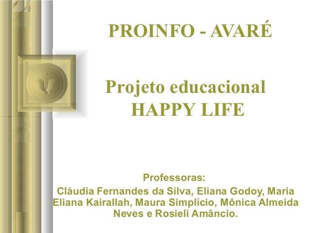 PROINFO - AVARÉ Professoras: Cláudia Fernandes da Silva, Eliana Godoy, Maria Eliana Kairallah, Maura Simplício, Mônica Alm...