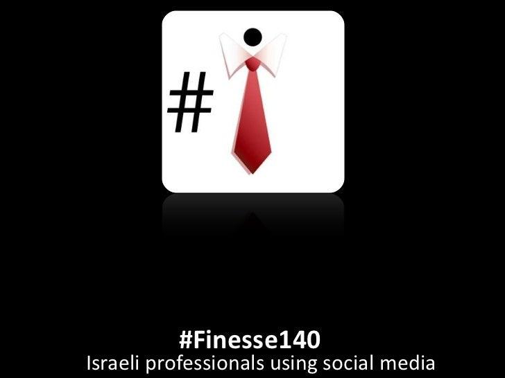 #Finesse140<br /> Israeli professionals using social media<br />