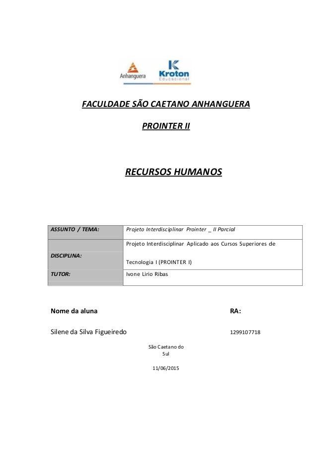 FACULDADE SÃO CAETANO ANHANGUERA PROINTER II RECURSOS HUMANOS ASSUNTO / TEMA: Projeto Interdisciplinar Prointer _ II Parci...
