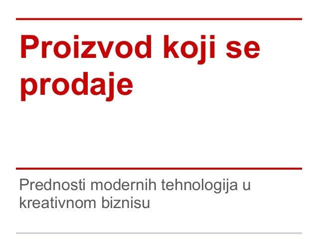 Proizvod koji seprodajePrednosti modernih tehnologija ukreativnom biznisu
