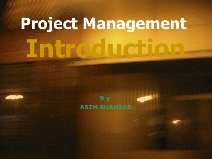 Project Management  Introduction B y  ASIM SHAHZAD