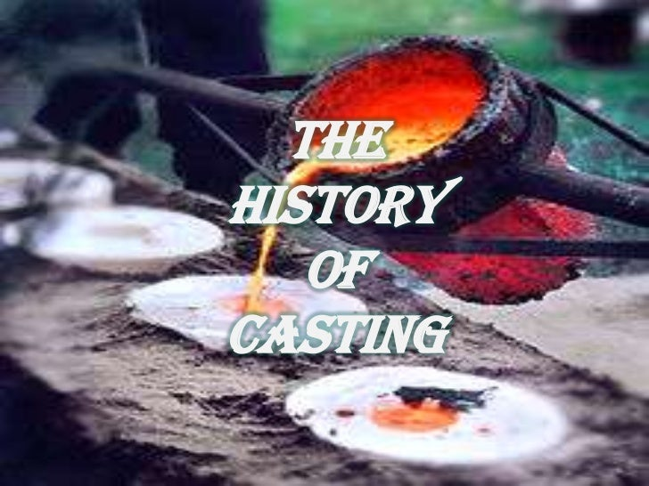 The History of Casting<br />