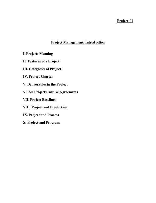 Project-01 Project Management: Introduction I. Project: Meaning II. Features of a Project III. Categories of Project IV. P...