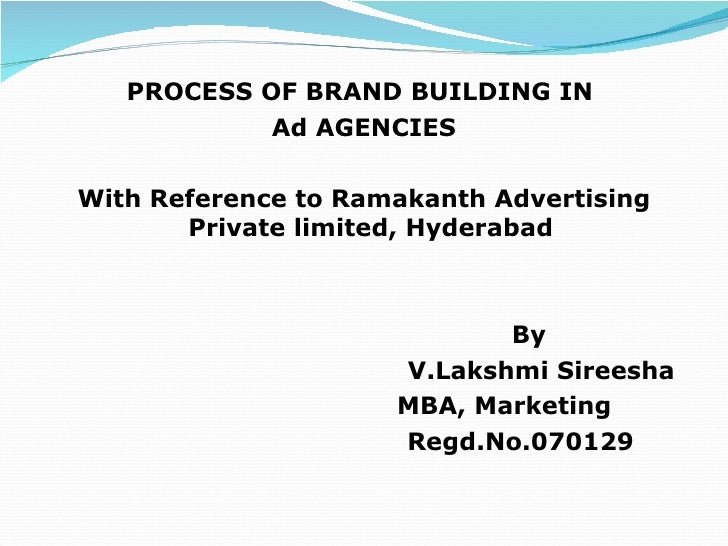 <ul><li>PROCESS OF BRAND BUILDING IN  </li></ul><ul><li>Ad AGENCIES </li></ul><ul><li>With Reference to Ramakanth Advertis...