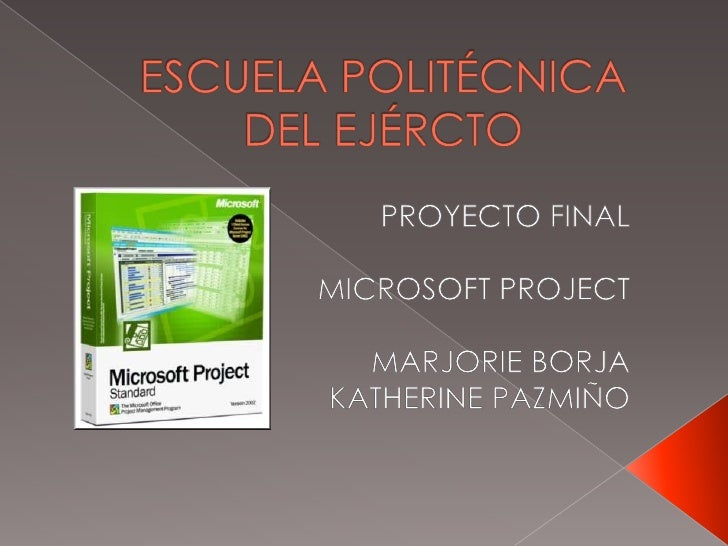 ESCUELA POLITÉCNICA DEL EJÉRCTO<br />PROYECTO FINAL<br />MICROSOFT PROJECT<br />MARJORIE BORJA<br />KATHERINE PAZMIÑO<br />