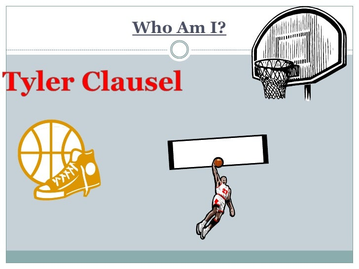Who Am I?<br />Tyler Clausel<br />