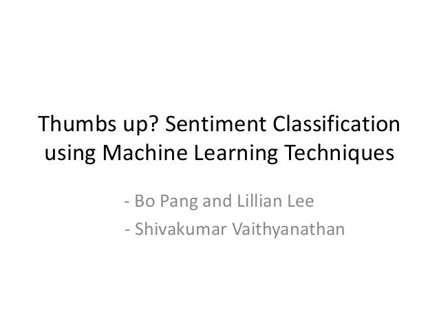 Thumbs up? Sentiment Classification using Machine Learning Techniques - Bo Pang and Lillian Lee - Shivakumar Vaithyanathan