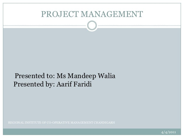 PROJECT MANAGEMENT<br />    Presented to: Ms MandeepWalia                                                   Presented by: ...