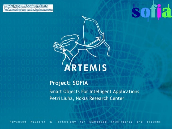 Project: SOFIASmart Objects For Intelligent ApplicationsPetri Liuha, Nokia Research Center