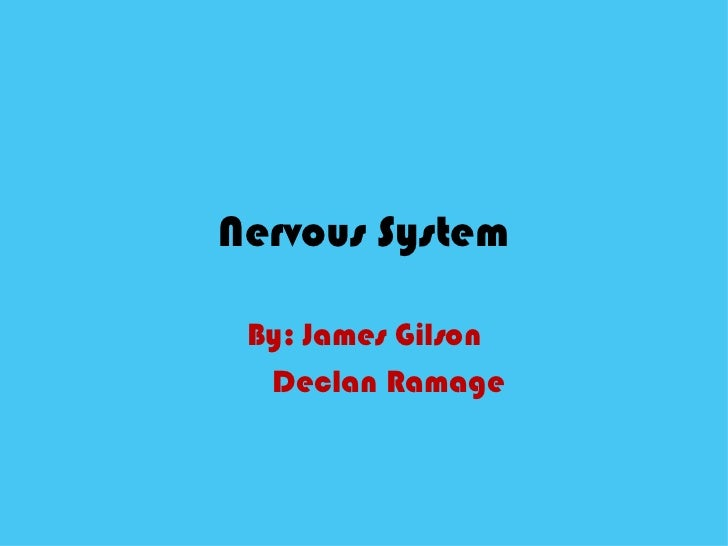 Nervous System By: James Gilson Declan Ramage