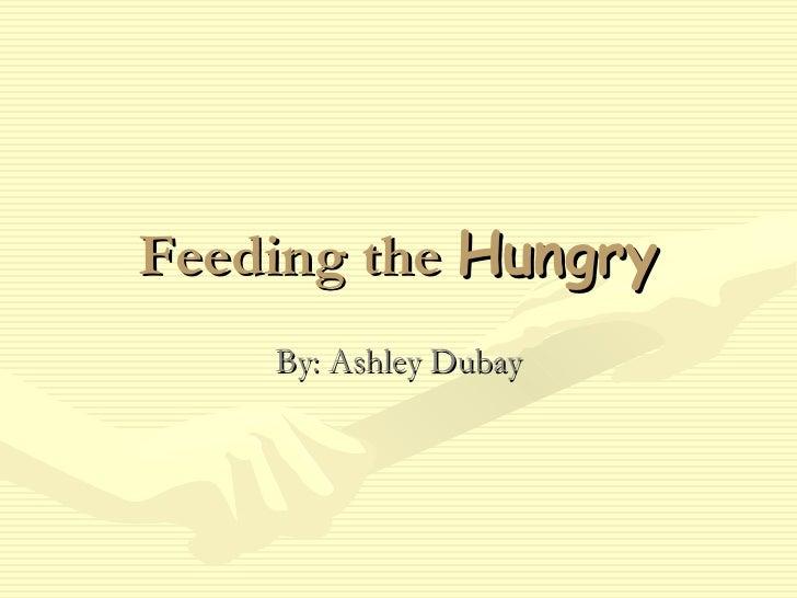 Feeding the  Hungry By: Ashley Dubay