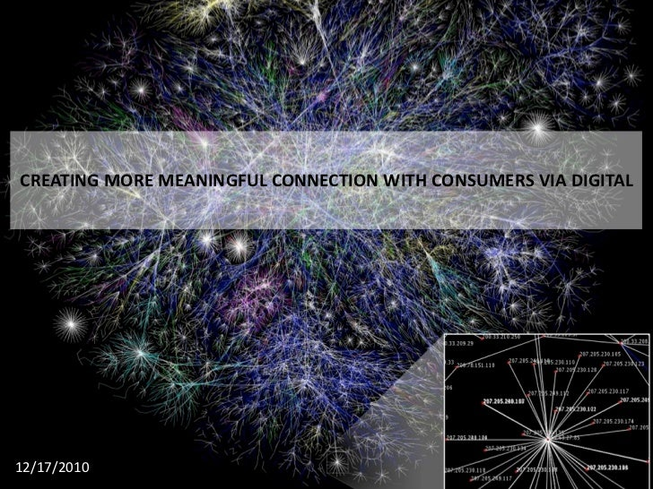 CREATING MORE MEANINGFUL CONNECTION WITH CONSUMERS VIA DIGITAL12/17/2010