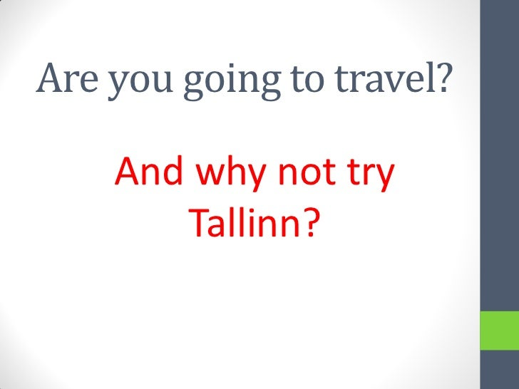 Are you going to travel?    And why not try       Tallinn?