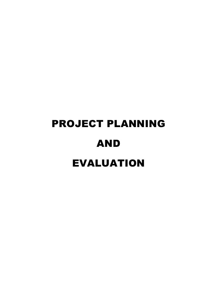 PROJECT PLANNING      AND  EVALUATION