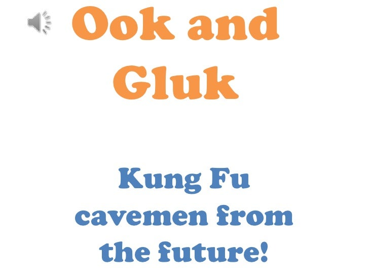 Ook and Gluk   Kung Fucavemen from the future!