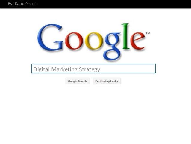 By: Katie Gross             Digital Marketing Strategy