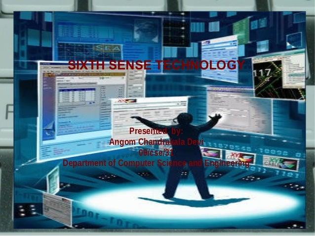 SIXTH SENSE TECHNOLOGY                Presented by:           Angom Chandrakala Devi                  09/cse/31Department ...