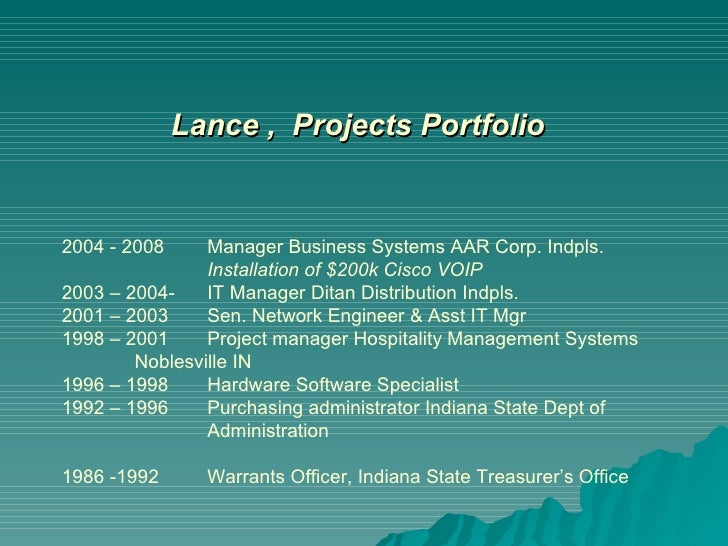 Lance ,  Projects Portfolio 2004 - 2008  Manager Business Systems AAR Corp. Indpls.  Installation of $200k Cisco VOIP 2003...