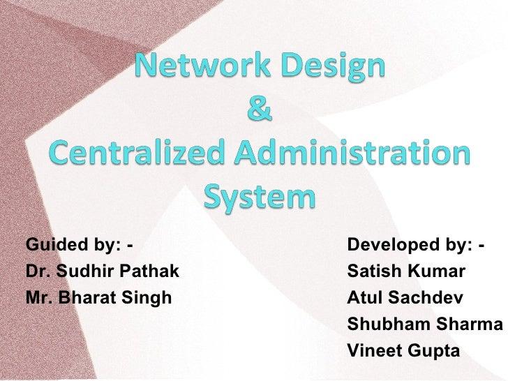 Developed by: - Satish Kumar Atul Sachdev Shubham Sharma Vineet Gupta Guided by: - Dr. Sudhir Pathak Mr. Bharat Singh