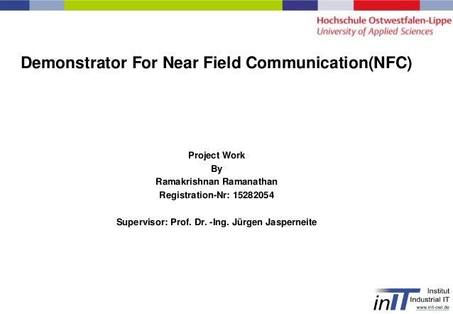 Project WorkByRamakrishnan RamanathanRegistration-Nr: 15282054Supervisor: Prof. Dr. -Ing. Jürgen JasperneiteDemonstrator F...
