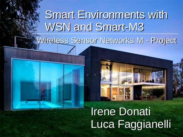 Smart Environments withSmart Environments with WSN and Smart-M3WSN and Smart-M3 Irene DonatiIrene Donati Luca FaggianelliL...