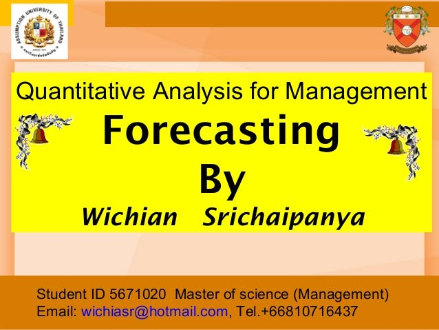 Student ID 5671020 Master of science (Management) Email: wichiasr@hotmail.com, Tel.+66810716437 Quantitative Analysis for ...