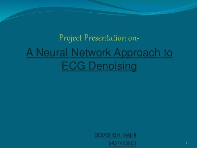 Project Presentation on- A Neural Network Approach to ECG Denoising 1