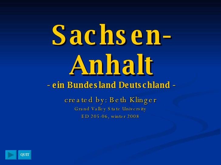 Sachsen-Anhalt - ein Bundesland Deutschland - created by: Beth Klinger Grand Valley State University ED 205-06, winter 200...