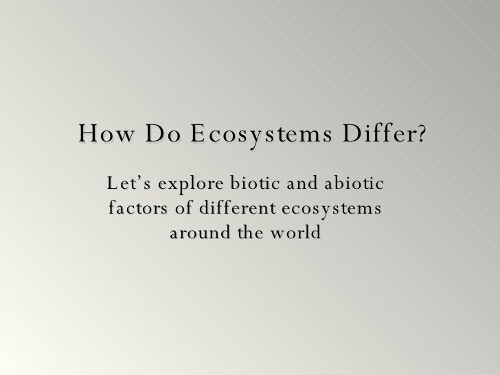 How Do Ecosystems Differ? Let's explore biotic and abiotic factors of different ecosystems around the world