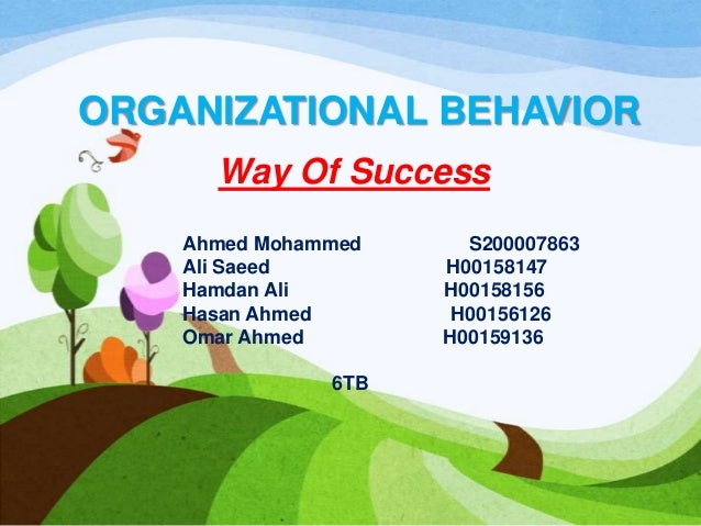 ORGANIZATIONAL BEHAVIORWay Of SuccessAhmed Mohammed S200007863Ali Saeed H00158147Hamdan Ali H00158156Hasan Ahmed H00156126...