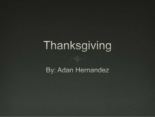 Thanksgiving is a very nice and peaceful time of the year when a family can come together and spend quality time with each...