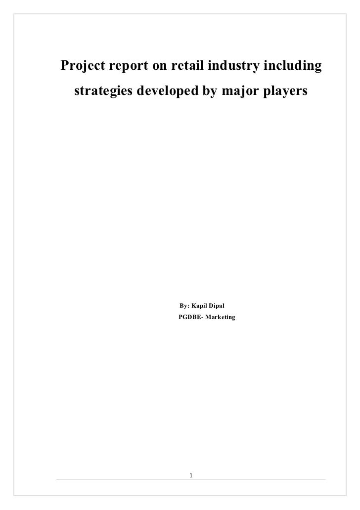 Project report on retail industry including  strategies developed by major players                   By: Kapil Dipal      ...