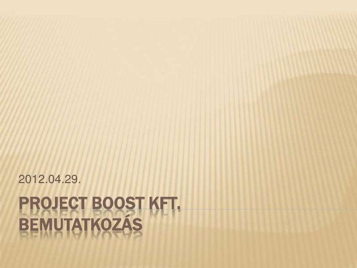 2012.04.29.PROJECT BOOST KFT.BEMUTATKOZÁS