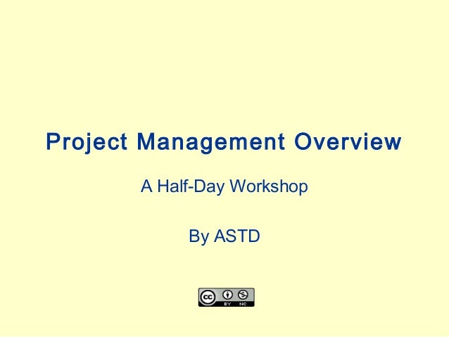 Project Management Overview       A Half-Day Workshop            By ASTD