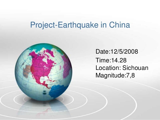 Project-Earthquake in ChinaDate:12/5/2008Time:14.28Location: SichouanMagnitude:7,8