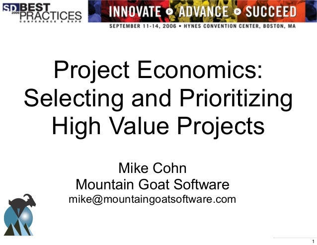 Copyright Mountain Goat Software, LLCProject Economics:Selecting and PrioritizingHigh Value ProjectsMike CohnMountain Goat...