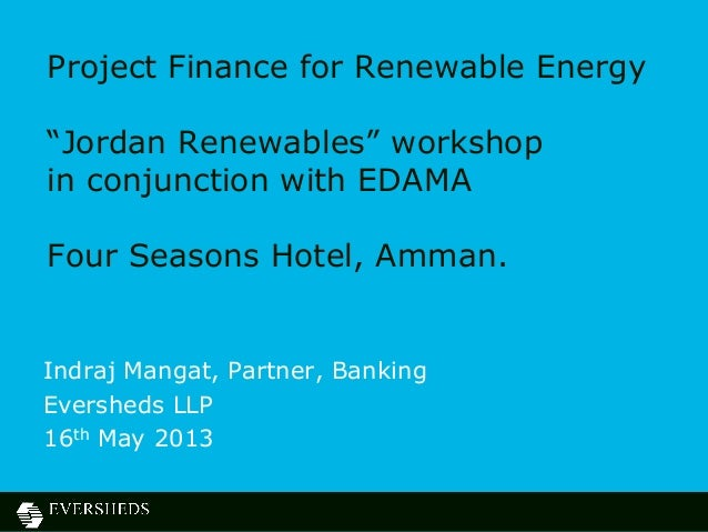 "Project Finance for Renewable Energy ""Jordan Renewables"" workshop in conjunction with EDAMA Four Seasons Hotel, Amman. Ind..."
