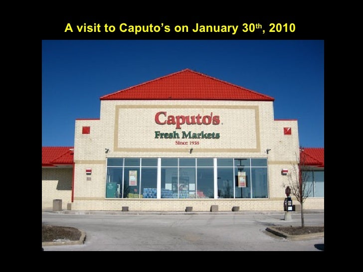 A visit to Caputo's on January 30 th , 2010