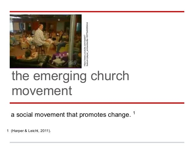 the emerging church movement a social movement that promotes change. 1 1 (Harper & Leicht, 2011). https://www.youtube.com/...