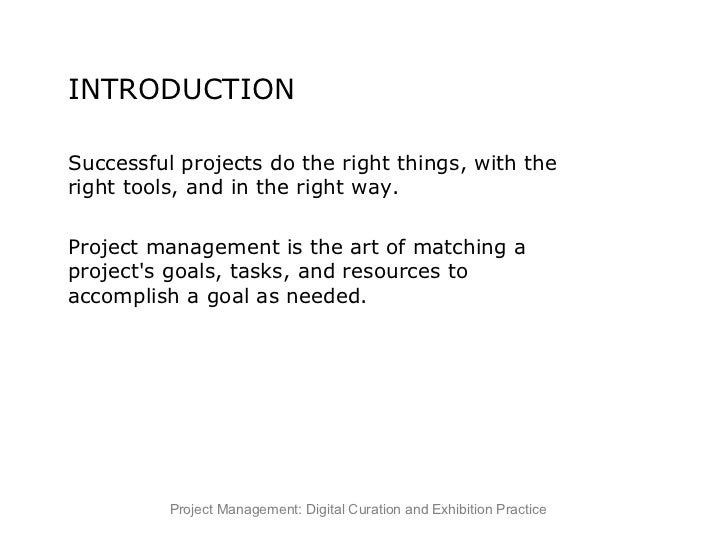 INTRODUCTION  Successful projects do the right things, with the right tools, and in the right way. Project management is t...