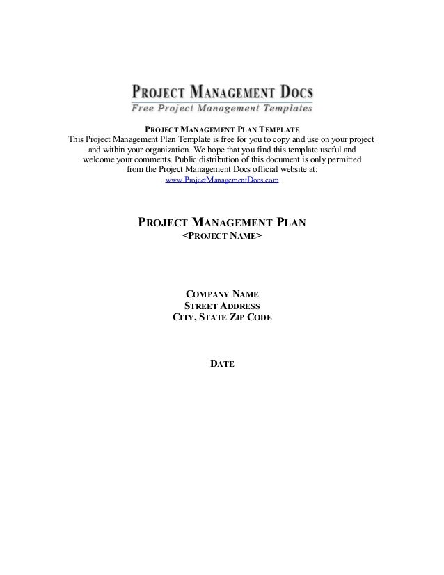 PROJECT MANAGEMENT PLAN TEMPLATE This Project Management Plan Template is free for you to copy and use on your project and...