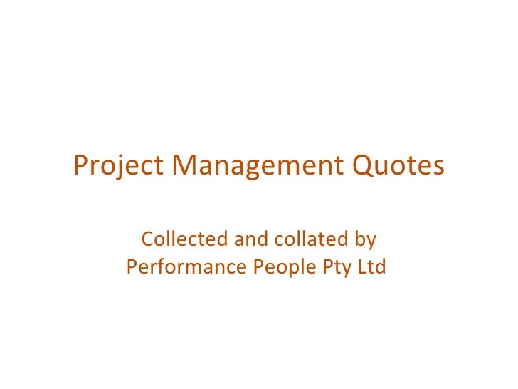 Project Management Quotes Collected and collated by Performance People Pty Ltd