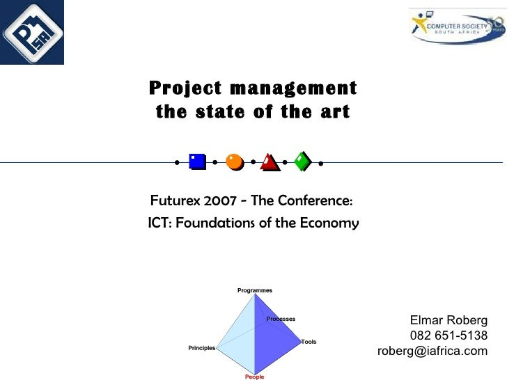 Project management the state of the art Futurex 2007 - The Conference:  ICT: Foundations of the Economy Elmar Roberg 082 6...
